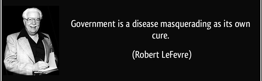 Quote: Government is a Disease Masquerading as its Own Cure - Robert Lefevre